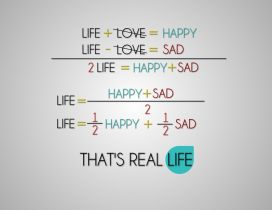 That is real life : half past happy and half past sad