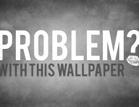 Do you have a problem with this wallpaper - Funny wallpaper